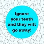 ignore your teeth they go away